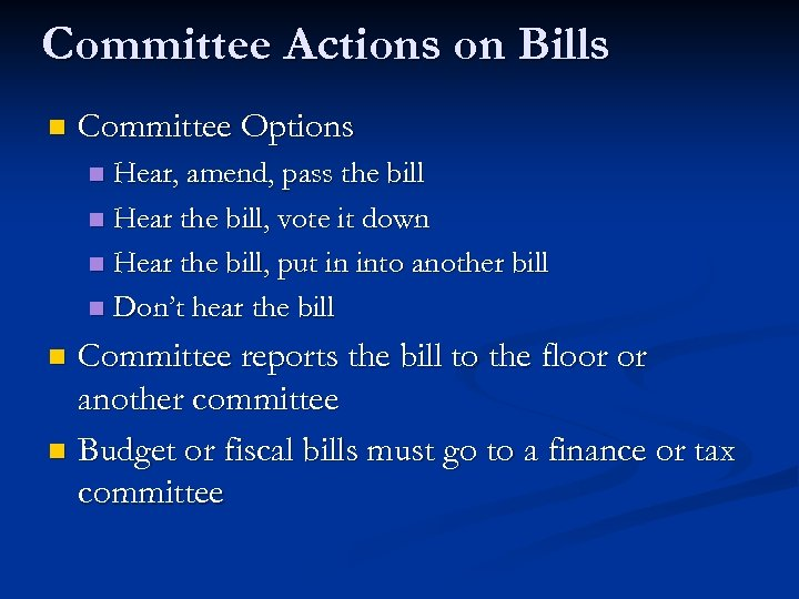 Committee Actions on Bills n Committee Options Hear, amend, pass the bill n Hear