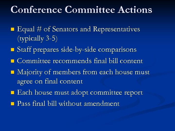 Conference Committee Actions Equal # of Senators and Representatives (typically 3 -5) n Staff