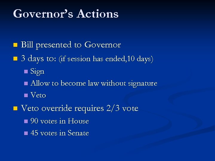 Governor's Actions Bill presented to Governor n 3 days to: (if session has ended,