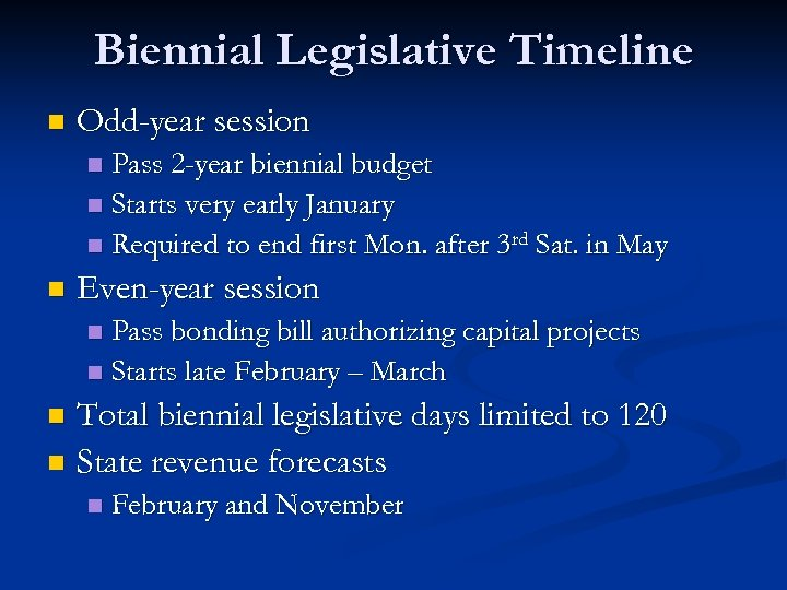 Biennial Legislative Timeline n Odd-year session Pass 2 -year biennial budget n Starts very