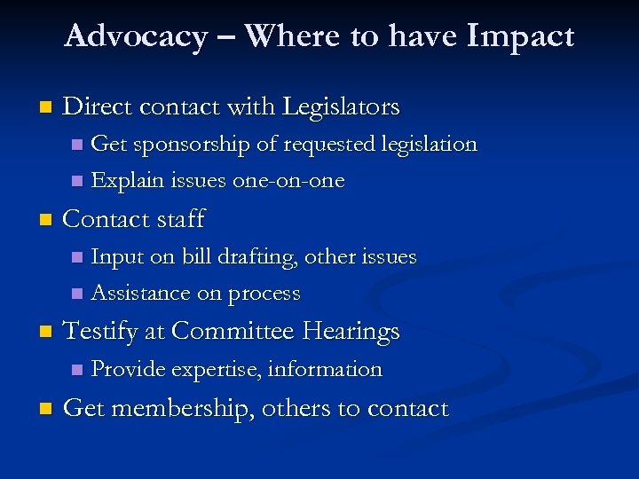 Advocacy – Where to have Impact n Direct contact with Legislators Get sponsorship of