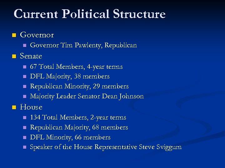 Current Political Structure n Governor n n Senate n n n Governor Tim Pawlenty,