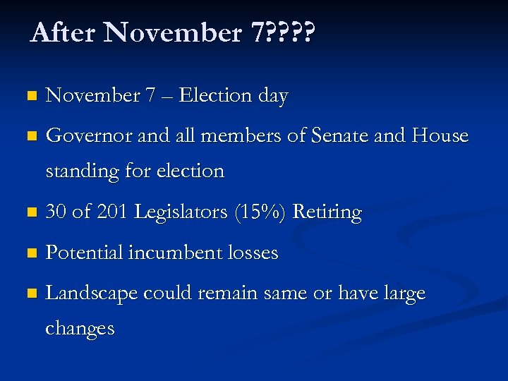 After November 7? ? n November 7 – Election day n Governor and all