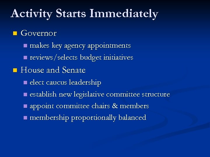 Activity Starts Immediately n Governor makes key agency appointments n reviews/selects budget initiatives n