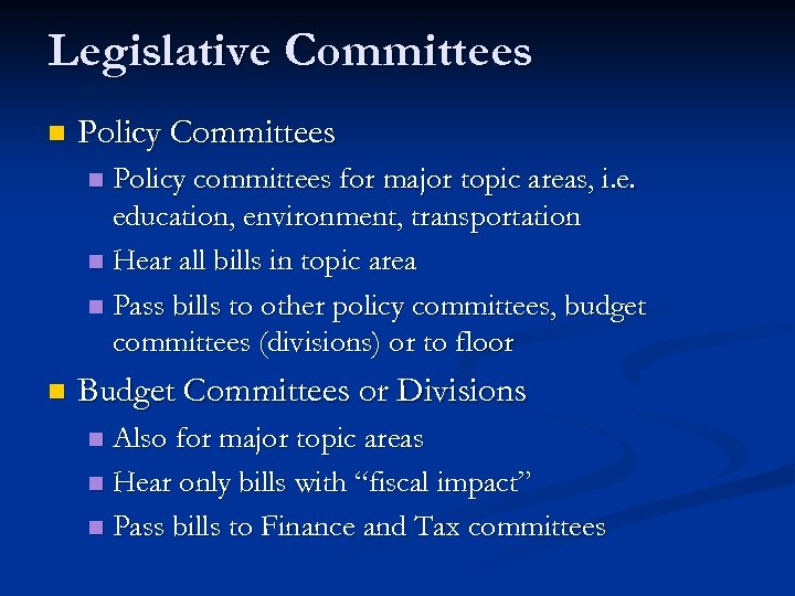Legislative Committees n Policy Committees Policy committees for major topic areas, i. e. education,