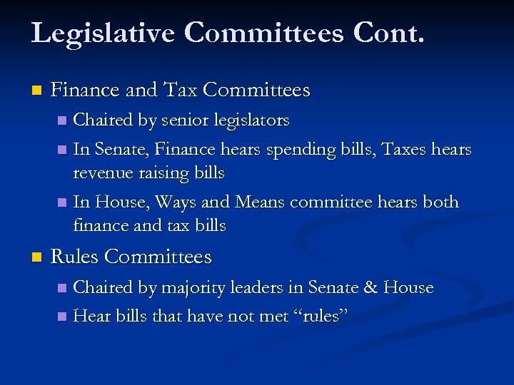 Legislative Committees Cont. n Finance and Tax Committees Chaired by senior legislators n In
