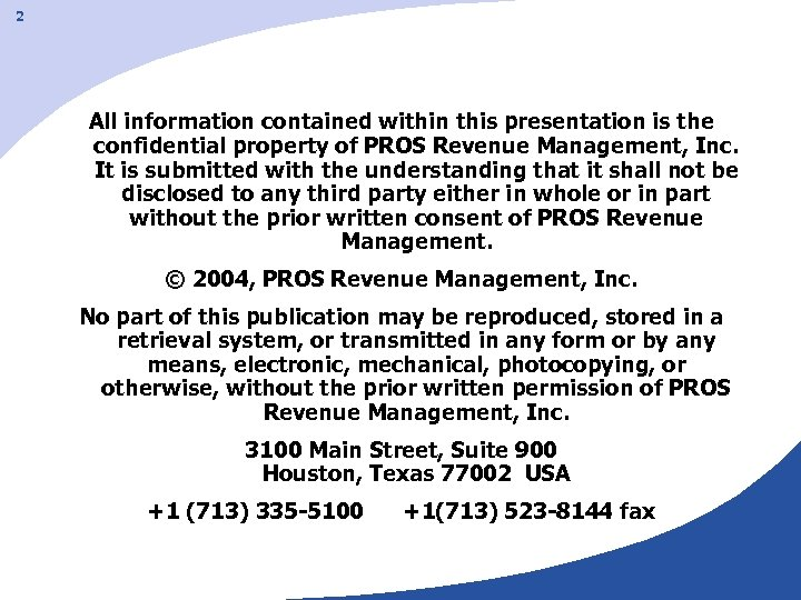 2 All information contained within this presentation is the confidential property of PROS Revenue