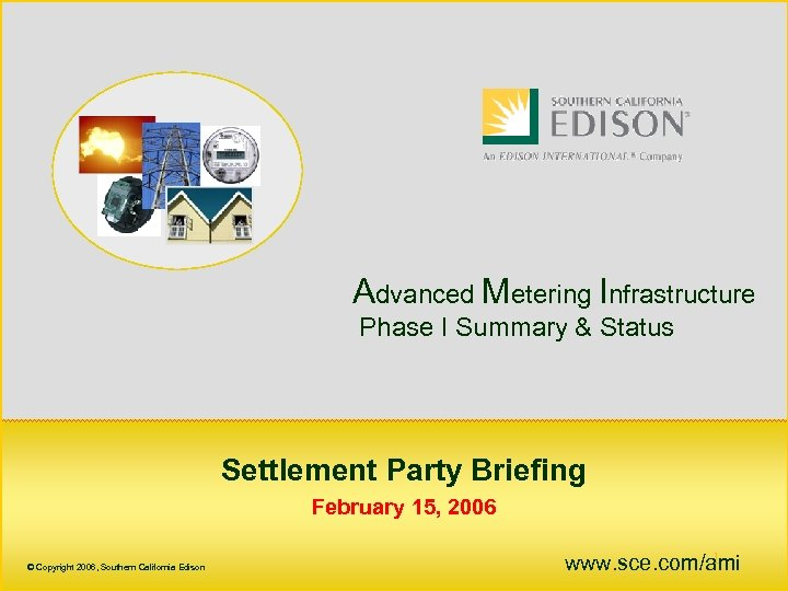 Advanced Metering Infrastructure Phase I Summary & Status Settlement Party Briefing February 15, 2006