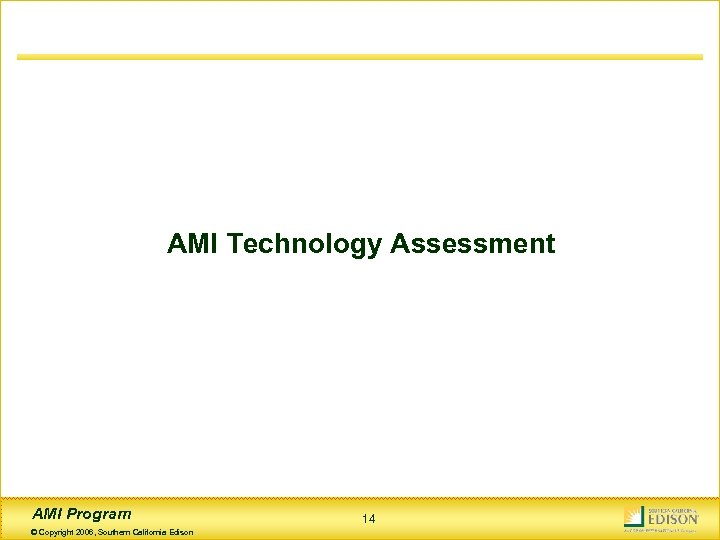 AMI Technology Assessment AMI Program © Copyright 2006, Southern California Edison 14