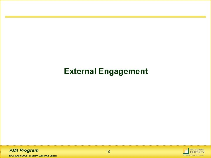 External Engagement AMI Program © Copyright 2006, Southern California Edison 19