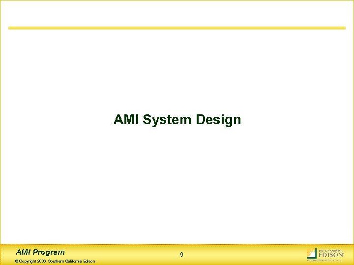 AMI System Design AMI Program © Copyright 2006, Southern California Edison 9
