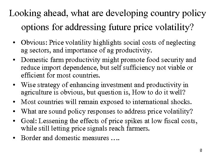 Looking ahead, what are developing country policy options for addressing future price volatility? •
