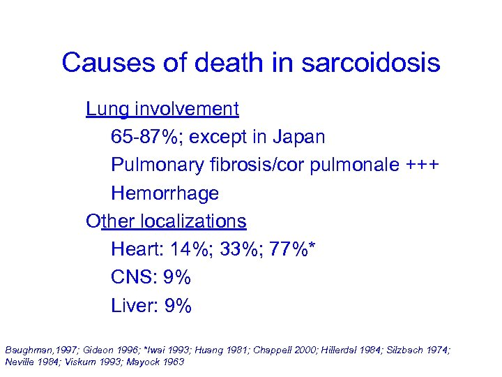 Causes of death in sarcoidosis Lung involvement 65 -87%; except in Japan Pulmonary fibrosis/cor