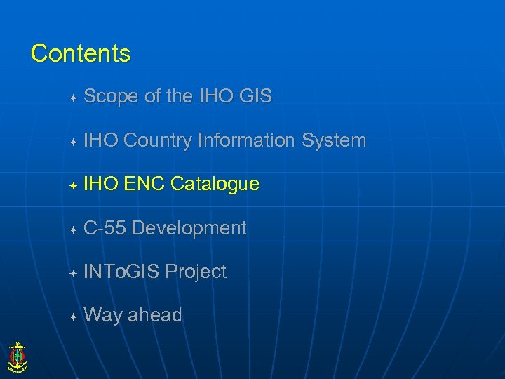 Contents Scope of the IHO GIS IHO Country Information System IHO ENC Catalogue C-55