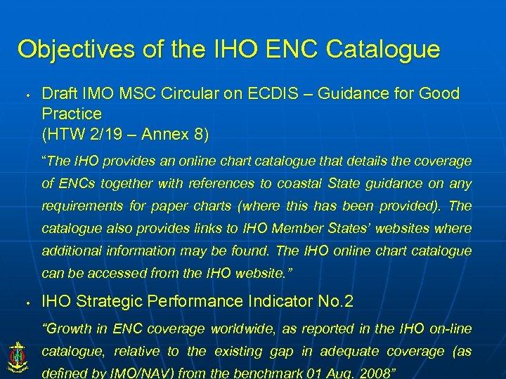 Objectives of the IHO ENC Catalogue • Draft IMO MSC Circular on ECDIS –