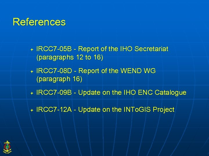 References IRCC 7 -05 B - Report of the IHO Secretariat (paragraphs 12 to
