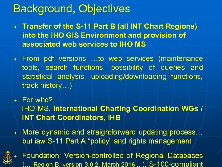 Background, Objectives Transfer of the S-11 Part B (all INT Chart Regions) into the