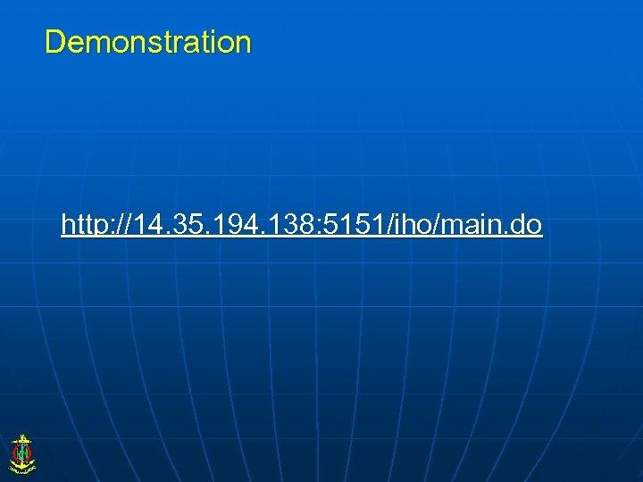Demonstration http: //14. 35. 194. 138: 5151/iho/main. do