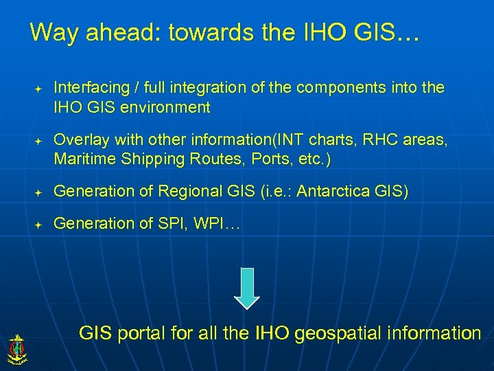 Way ahead: towards the IHO GIS… Interfacing / full integration of the components into