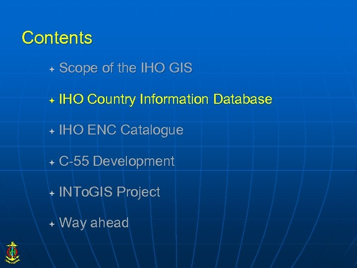 Contents Scope of the IHO GIS IHO Country Information Database IHO ENC Catalogue C-55