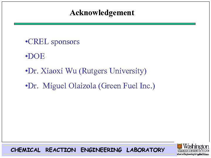 Acknowledgement • CREL sponsors • DOE • Dr. Xiaoxi Wu (Rutgers University) • Dr.