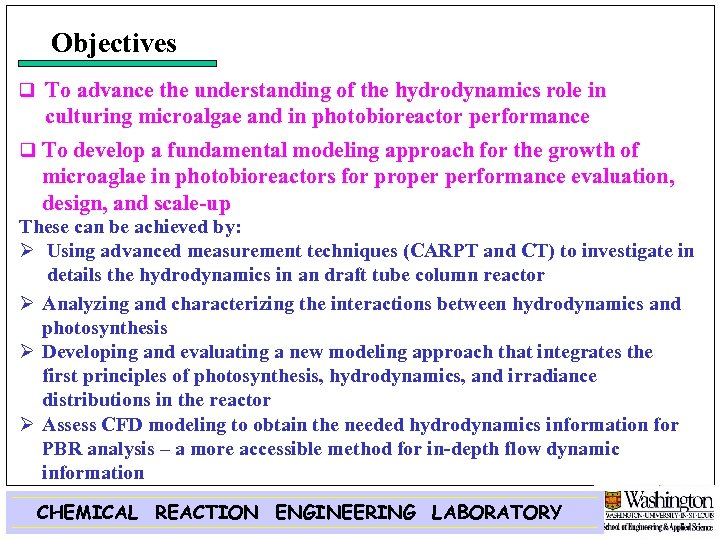 Objectives q To advance the understanding of the hydrodynamics role in culturing microalgae and