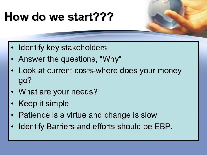 How do we start? ? ? • Identify key stakeholders • Answer the questions,