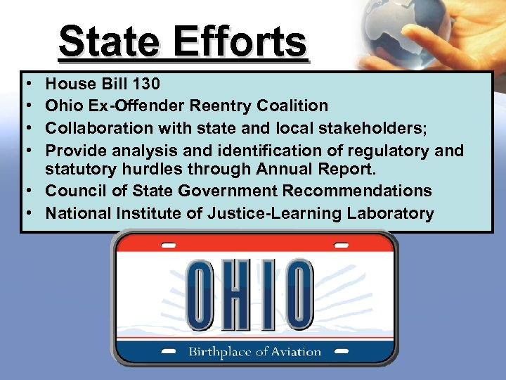 State Efforts • • House Bill 130 Ohio Ex-Offender Reentry Coalition Collaboration with state