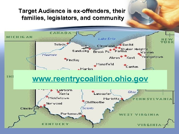 Target Audience is ex-offenders, their families, legislators, and community. www. reentrycoalition. ohio. gov