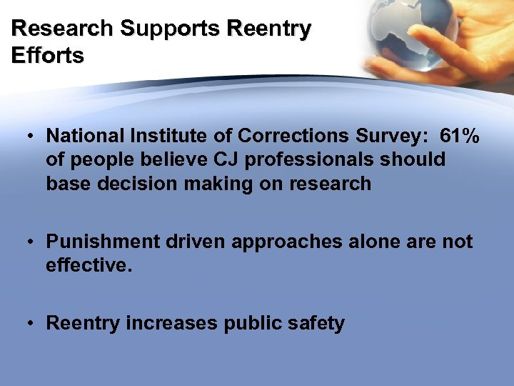 Research Supports Reentry Efforts • National Institute of Corrections Survey: 61% of people believe