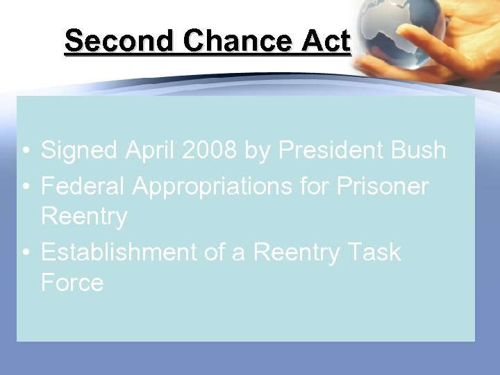 Second Chance Act • Signed April 2008 by President Bush • Federal Appropriations for