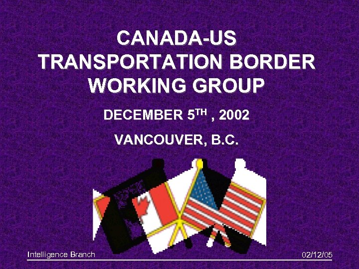 CANADA-US TRANSPORTATION BORDER WORKING GROUP DECEMBER 5 TH , 2002 VANCOUVER, B. C. Intelligence