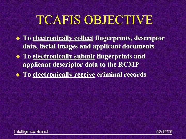 TCAFIS OBJECTIVE u u u To electronically collect fingerprints, descriptor data, facial images and