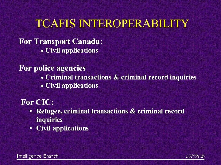 TCAFIS INTEROPERABILITY For Transport Canada: F Civil applications For police agencies F Criminal transactions