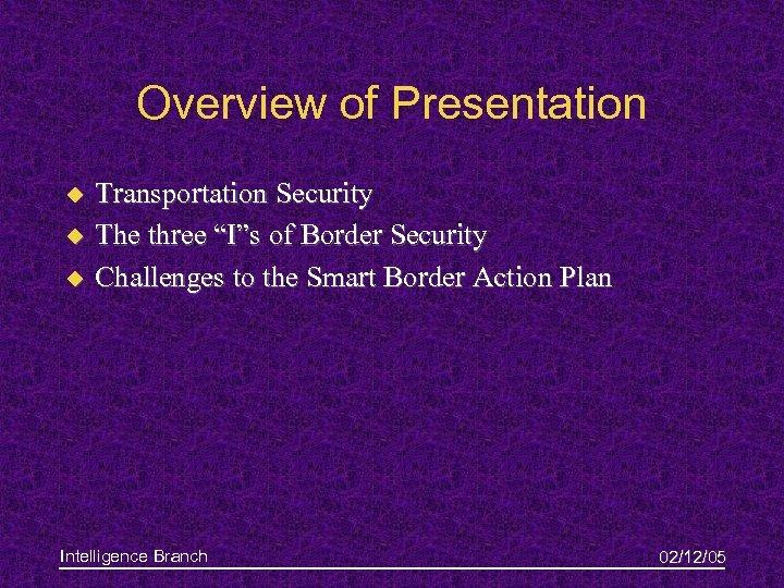 "Overview of Presentation u u u Transportation Security The three ""I""s of Border Security"