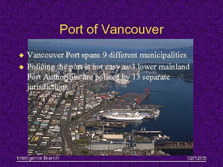 Port of Vancouver u u Vancouver Port spans 9 different municipalities Policing the port
