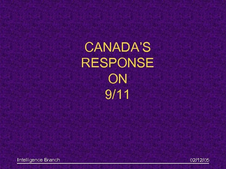 CANADA'S RESPONSE ON 9/11 Intelligence Branch 02/12/05