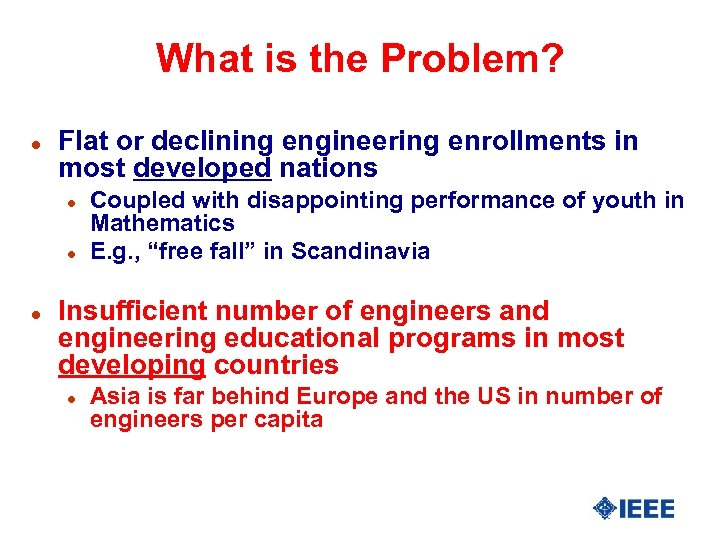 What is the Problem? l Flat or declining engineering enrollments in most developed nations