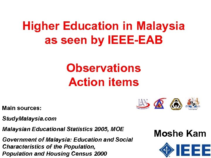 Higher Education in Malaysia as seen by IEEE-EAB Observations Action items Main sources: Study.