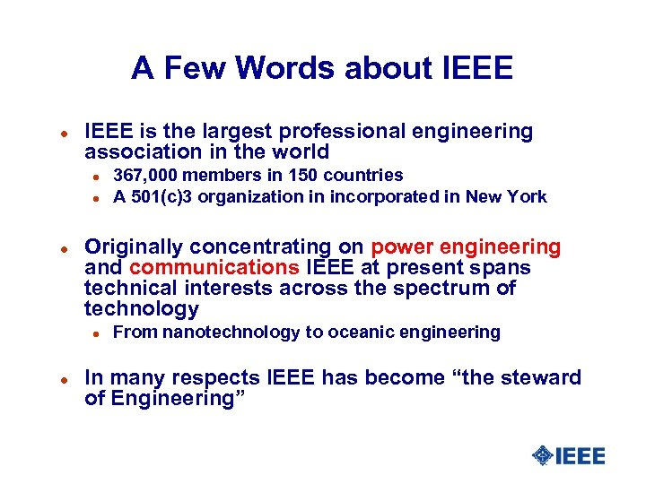 A Few Words about IEEE l IEEE is the largest professional engineering association in