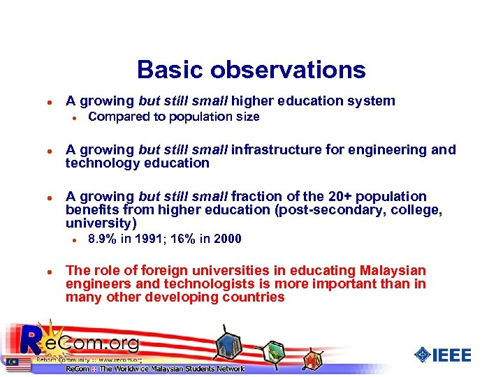 Basic observations l A growing but still small higher education system l l l