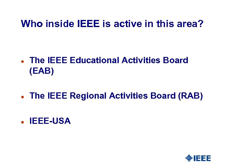 Who inside IEEE is active in this area? l The IEEE Educational Activities Board
