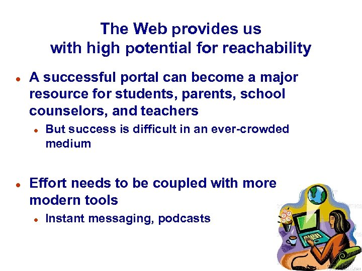 The Web provides us with high potential for reachability l A successful portal can