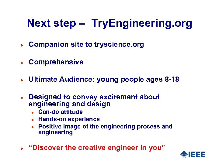 Next step – Try. Engineering. org l Companion site to tryscience. org l Comprehensive