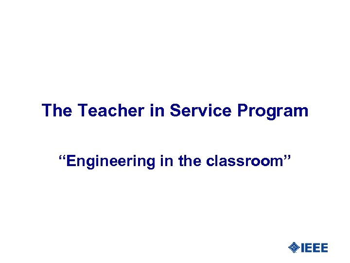 """The Teacher in Service Program """"Engineering in the classroom"""""""