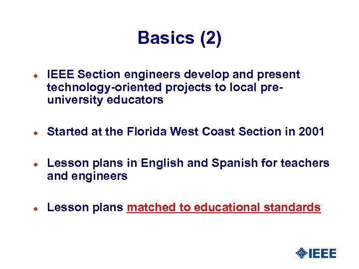Basics (2) l l IEEE Section engineers develop and present technology-oriented projects to local