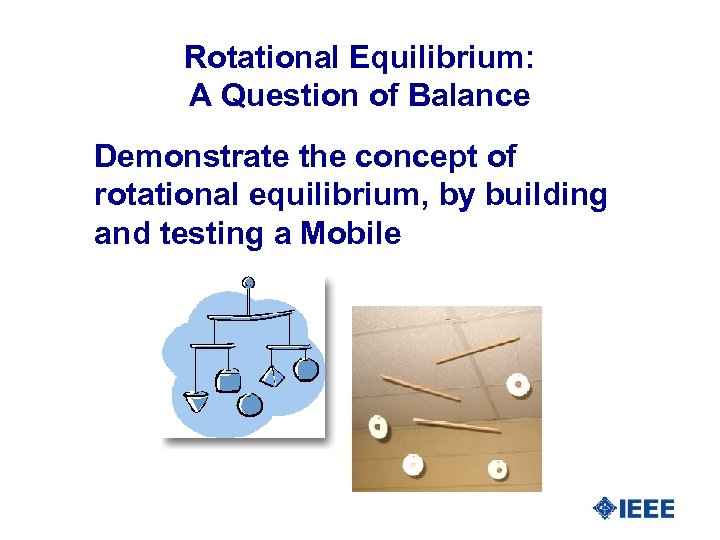 Rotational Equilibrium: A Question of Balance Demonstrate the concept of rotational equilibrium, by building