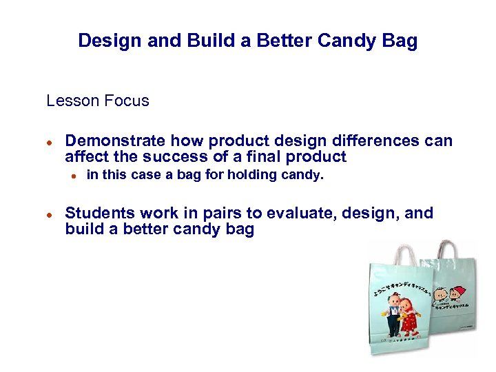 Design and Build a Better Candy Bag Lesson Focus l Demonstrate how product design