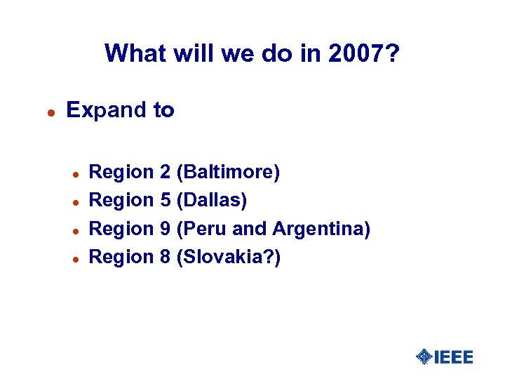What will we do in 2007? l Expand to l l Region 2 (Baltimore)