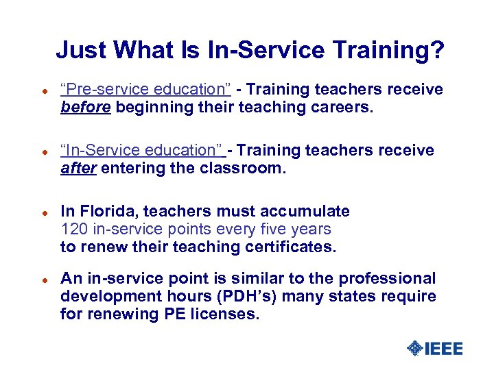 """Just What Is In-Service Training? l l """"Pre-service education"""" - Training teachers receive before"""